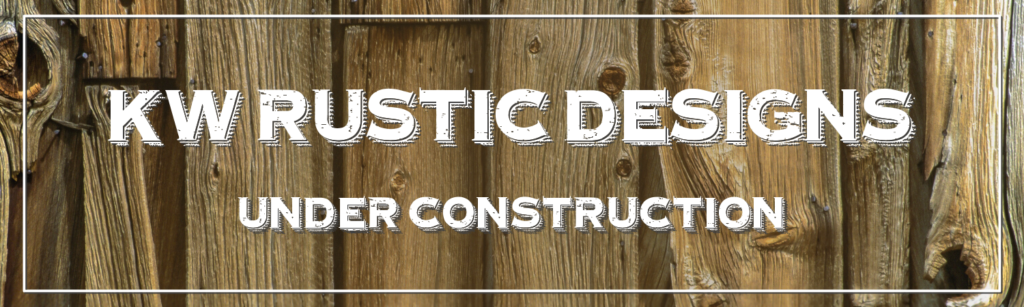 Kw Rustic Designs Under Constructionr